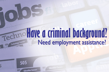Have a criminal background? Need employment assistance?